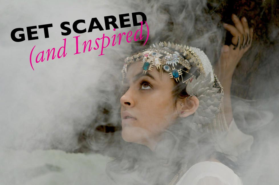 Get Scared and Inspired