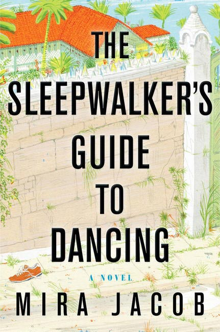 The Sleepwalker's Guide to Dancing by Mira Jacob